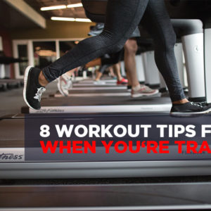 8 Workout Tips for When You're Traveling