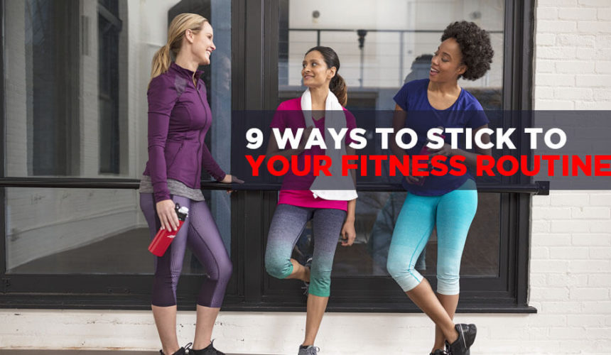 9 Ways to Stick with Your Fitness Routine
